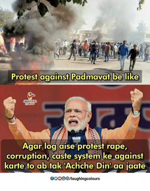 Be Like, Protest, and Rape: Protest against Padmavat be like  HINO  Agar log aise protest rape,  corruption, caste system ke against  karte to ab tak 'Achche Din aa jaate  0003個/laughingcolours
