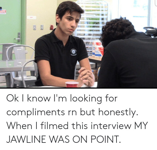 Proud, Looking, and Interview: PROUD  A BUREAU  EXIT  Pa  Tow  value  Bath  Tissue  SACADL Ok I know I'm looking for compliments rn but honestly. When I filmed this interview MY JAWLINE WAS ON POINT.