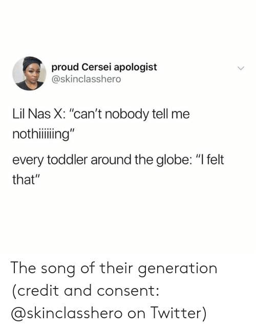 """Nas, Twitter, and Proud: proud Cersei apologist  @skinclasshero  Lil Nas X: """"can't nobody tell me  nothiiing""""  every toddler around the globe: """"I felt  that"""" The song of their generation (credit and consent: @skinclasshero on Twitter)"""