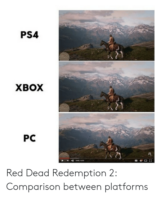 Ps4, Xbox, and Red Dead Redemption: PS4  XBOX  PC Red Dead Redemption 2: Comparison between platforms
