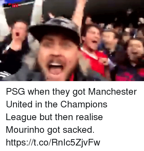 Soccer, Manchester United, and Champions League: PSG when they got Manchester United in the Champions League but then realise Mourinho got sacked. https://t.co/RnIc5ZjvFw