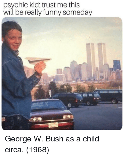 George W. Bush: psychic kid: trust me this  will be really funny someday George W. Bush as a child circa. (1968)