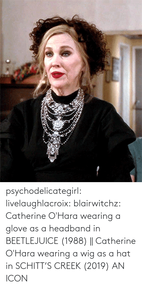 img: psychodelicategirl: livelaughlacroix:  blairwitchz: Catherine O'Hara wearing a glove as a headband in BEETLEJUICE (1988) || Catherine O'Hara wearing a wig as a hat in SCHITT'S CREEK (2019)  AN ICON