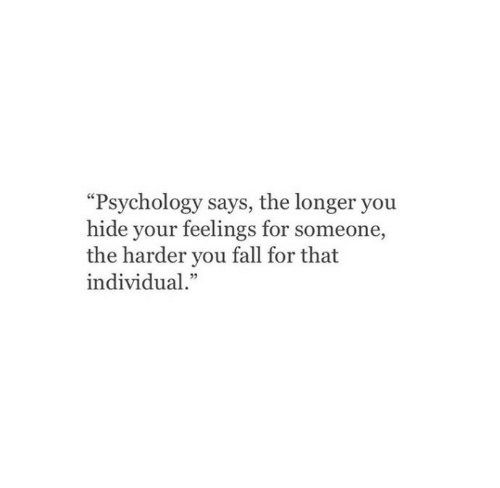 """Fall, Psychology, and Hide: """"Psychology says, the longer you  hide your feelings for someone,  the harder you fall for that  individual."""""""