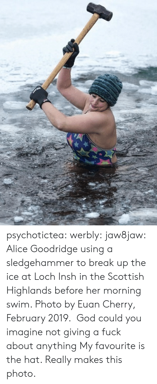 God, Target, and Tumblr: psychotictea:  werbly:  jaw8jaw: Alice Goodridge using a sledgehammer to break up the ice at Loch Insh in the Scottish Highlands before her morning swim. Photo by Euan Cherry, February 2019.   God could you imagine not giving a fuck about anything   My favourite is the hat. Really makes this photo.