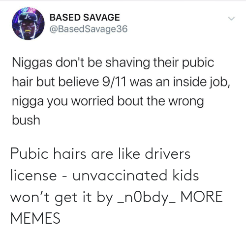 won: Pubic hairs are like drivers license - unvaccinated kids won't get it by _n0bdy_ MORE MEMES