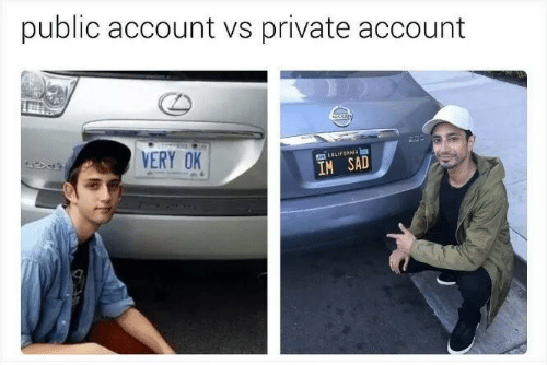Sad, Private, and Account: public account vs private account  VERY 0K1  IM SAD