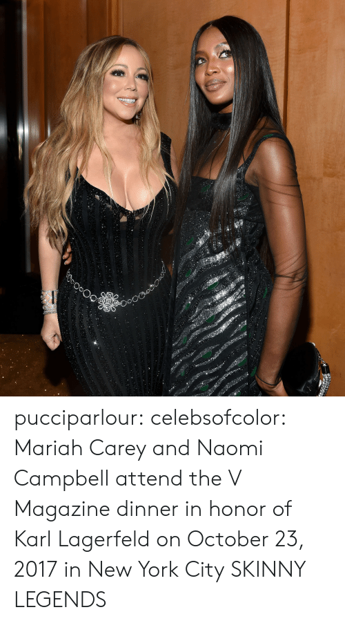 karl lagerfeld: pucciparlour: celebsofcolor:  Mariah Carey and Naomi Campbell attend the V Magazine dinner in honor of Karl Lagerfeld on October 23, 2017 in New York City  SKINNY LEGENDS