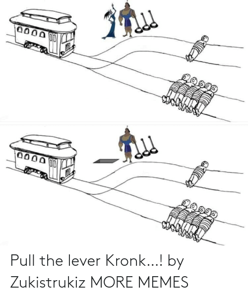 Pull: Pull the lever Kronk…! by Zukistrukiz MORE MEMES