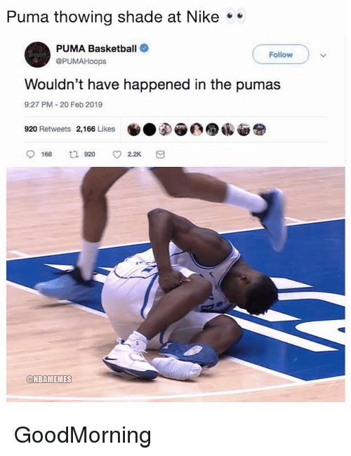 Goodmorning: Puma thowing shade at Nike*  PUMA Basketball  Follow  @PUMAHoops  Wouldn't have happened in the pumas  9:27 PM 20 Feb 2019  920 Retweets 2,166 Likes  @NBAMEMES GoodMorning