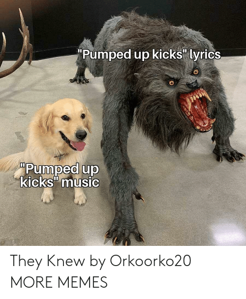 "pumped up kicks: Pumped up kicks"" lyrics  Pumped up  kicks"" music They Knew by Orkoorko20 MORE MEMES"