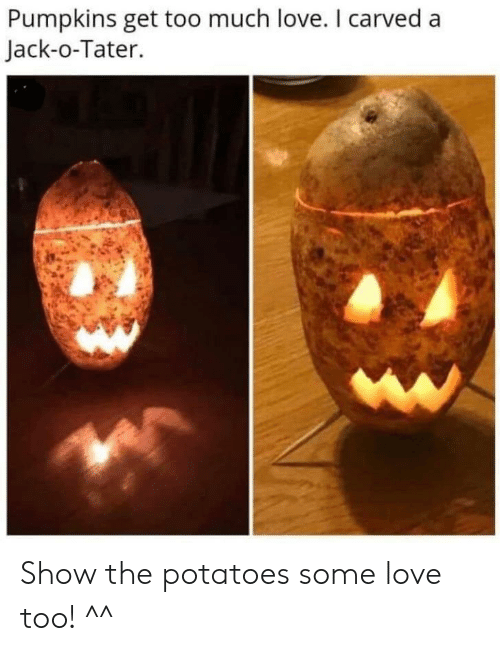 potatoes: Pumpkins get too much love. I carved a  Jack-o-Tater. Show the potatoes some love too! ^^