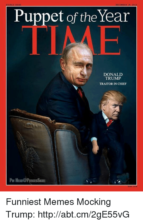 Trump Traitor: Puppet of the Year  DONALD  TRUMP  TRAITOR IN CHIEF Funniest Memes Mocking Trump: http://abt.cm/2gE55vG
