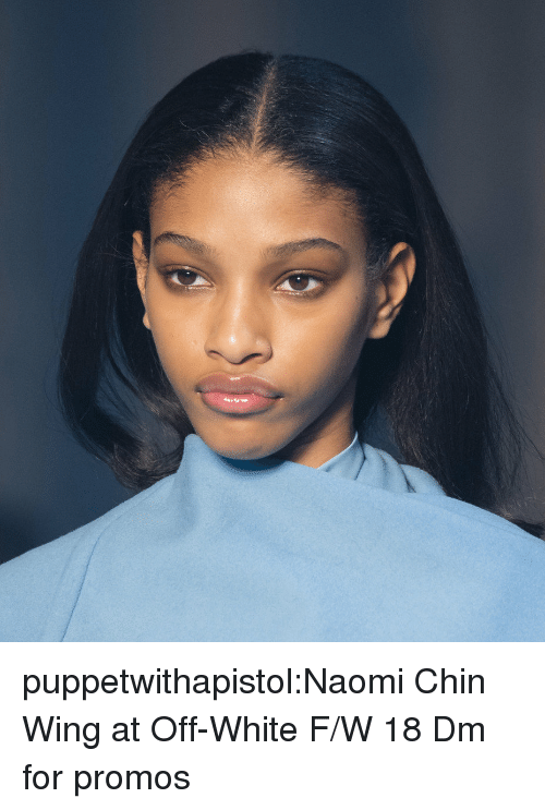 naomi: puppetwithapistol:Naomi Chin Wing atOff-White F/W 18  Dm for promos