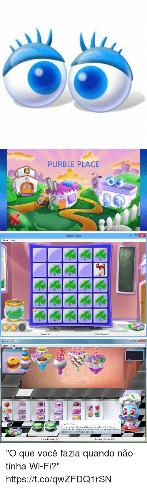 """Work, Cake, and Game: PURBLE PLACE   Purble Place  Turnad: 11   Purble Place  Game Help  How To Play  Can you help us fill orders? Look at the cake on the TV and  make a batch of cakes just like that. Work fast because the cake  papers will keep coming, Good luck!  0  Cakes Finished: 0/5  Incorrect Cakes: 0/3 """"O que você fazia quando não tinha Wi-Fi?"""" https://t.co/qwZFDQ1rSN"""