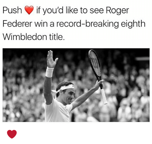 Rogering: Push if you'd like to see Roger  Federer win a record-breaking eighth  Wimbledon title ❤️