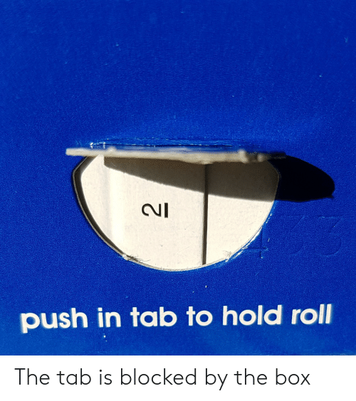Box, The Box, and Push: push in tab to hold roll The tab is blocked by the box