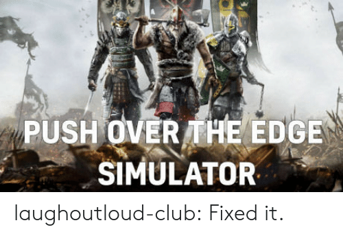 over the edge: PUSH OVER THE EDGE  SIMULATOR laughoutloud-club:  Fixed it.