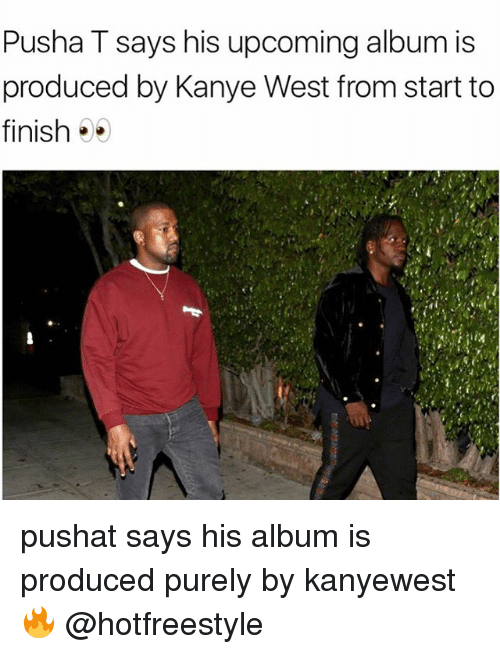 wests: Pusha T says his upcoming album is  produced by Kanye West from start to  finish pushat says his album is produced purely by kanyewest 🔥 @hotfreestyle