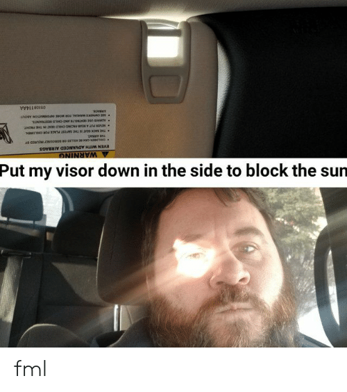 Fml, Sun, and The Sun: Put my visor down in the side to block the sun fml