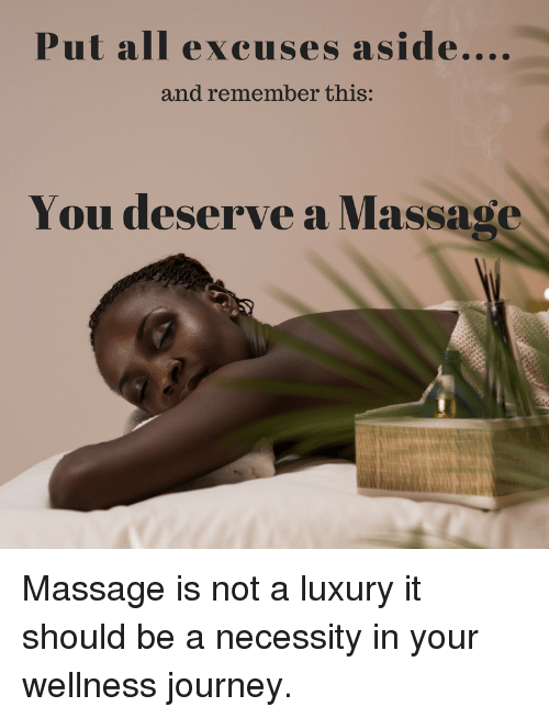 Wellness: Putall excuses aside....  and remember this:  You deserve a Massage  외 Massage is not a luxury it should be a necessity in your wellness journey.