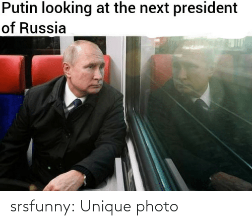 president: Putin looking at the next president  of Russia srsfunny:  Unique photo