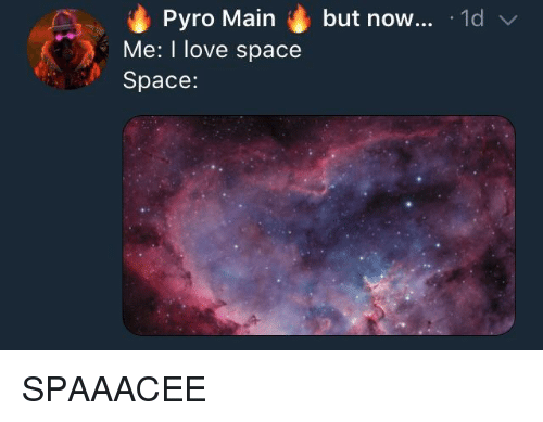 Pyro: Pyro Main but now... 1d  Me: I love space  Space: <p>SPAAACEE</p>
