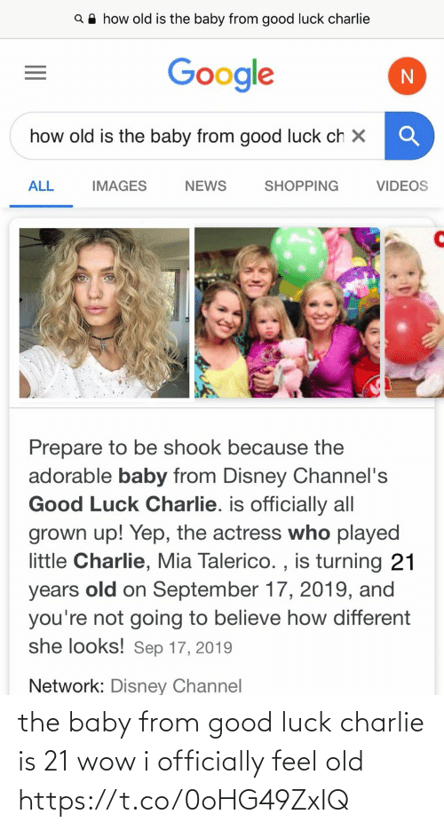 the baby: Q A how old is the baby from good luck charlie  Google  how old is the baby from good luck ch X  ALL  SHOPPING  VIDEOS  IMAGES  NEWS  Prepare to be shook because the  adorable baby from Disney Channel's  Good Luck Charlie. is officially all  grown up! Yep, the actress who played  little Charlie, Mia Talerico. , is turning 21  old on September 17, 2019, and  you're not going to believe how different  she looks! Sep 17, 2019  years  Network: Disney Channel the baby from good luck charlie is 21 wow i officially feel old https://t.co/0oHG49ZxIQ