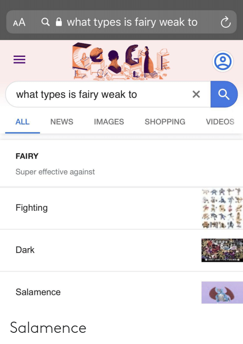 Salamence: Q A what types is fairy weak to  AA  what types is fairy weak to  ALL  NEWS  IMAGES  SHOPPING  VIDEOS  FAIRY  Super effective against  Fighting  Dark  Salamence Salamence