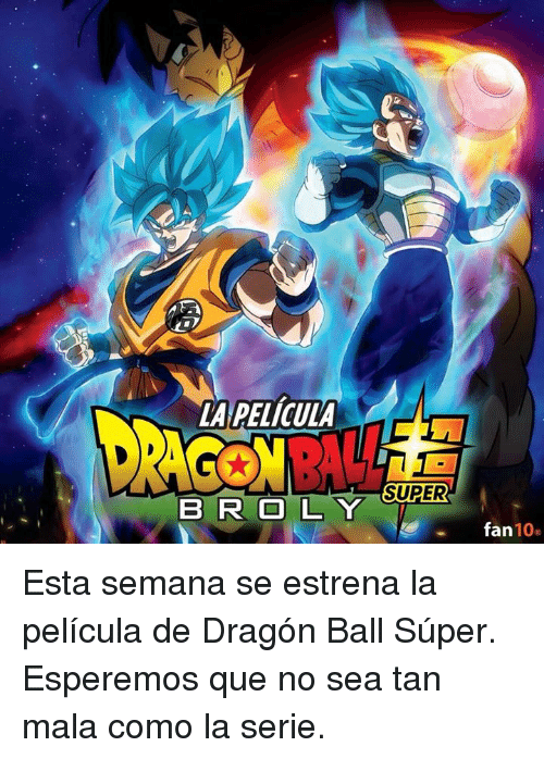 Memes, Dragon Ball Super, and 🤖: Qa  LA PELICULA  BROLSUPER  fan 10 Esta semana se estrena la película de Dragón Ball Súper.   Esperemos que no sea tan mala como la serie.