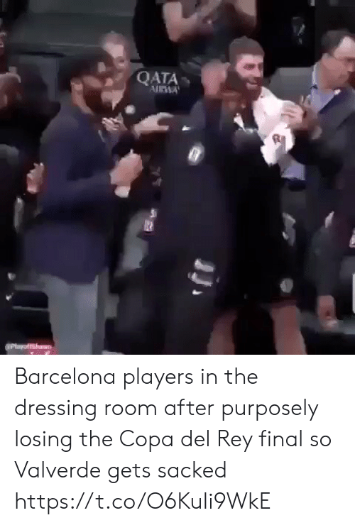 Barcelona, Rey, and Soccer: QATA Barcelona players in the dressing room after purposely losing the Copa del Rey final so Valverde gets sacked https://t.co/O6KuIi9WkE