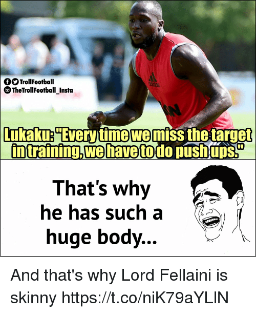 fellaini: QOTrollFootball  TheTrollFootball Insta  Lukaku Every time we miss thetarget  intrafning,wehavetodo pushupS  That's why  he has such a  huge body.. And that's why Lord Fellaini is skinny https://t.co/niK79aYLlN
