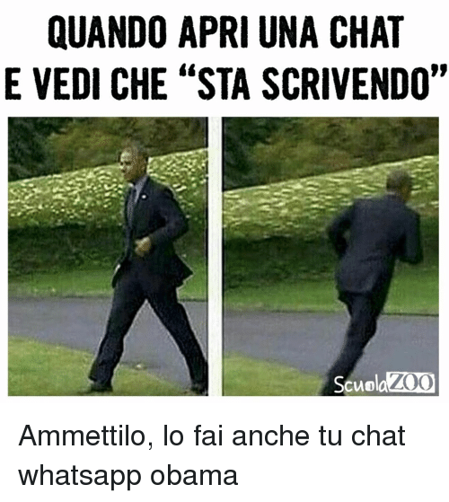 "Memes, Obama, and Whatsapp: QUANDO APRI UNA CHAT  E VEDI CHE ""STA SCRIVENDO""  ScuolaZ00 Ammettilo, lo fai anche tu chat whatsapp obama"