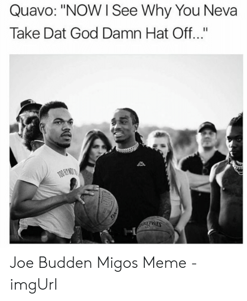 "Migos Joe Budden Memes: Quavo: ""NOW I See Why You Neva  Take Dat God Damn Hat Off...""  SPALDIN  NG Joe Budden Migos Meme - imgUrl"