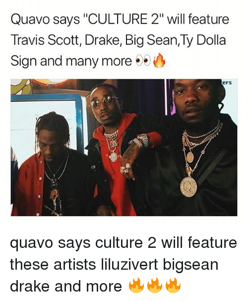 """Big Sean: Quavo says """"CULTURE 2"""" will feature  Travis Scott, Drake, Big Sean,Ty Dolla  Sign and many more  ers quavo says culture 2 will feature these artists liluzivert bigsean drake and more 🔥🔥🔥"""