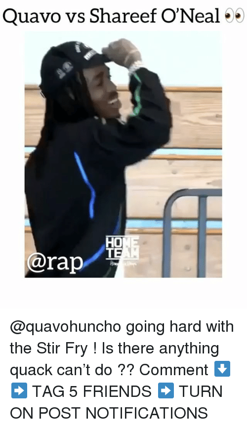 going hard: Quavo vs Shareef O'Neal 5  HO  @rap @quavohuncho going hard with the Stir Fry ! Is there anything quack can't do ?? Comment ⬇️ ➡️ TAG 5 FRIENDS ➡️ TURN ON POST NOTIFICATIONS