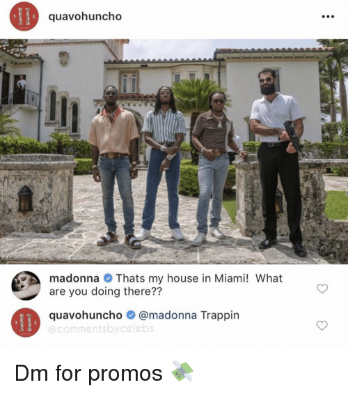 madonna: quavohuncho  madonna Thats my house in Miami! What  are you doing there??  quavohunch。鲁@madonna Trappin  @commentsbycelebs Dm for promos 💸