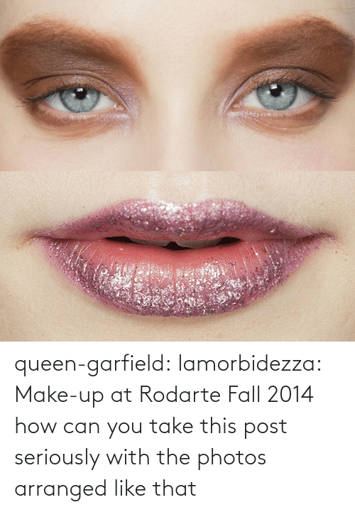 With: queen-garfield:  lamorbidezza:  Make-up at Rodarte Fall 2014  how can you take this post seriously with the photos arranged like that