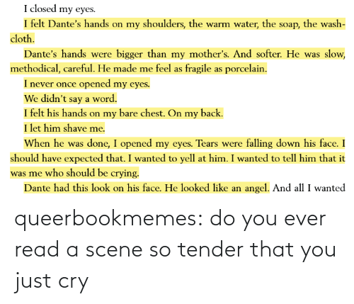 ever: queerbookmemes:  do you ever read a scene so tender that you just cry
