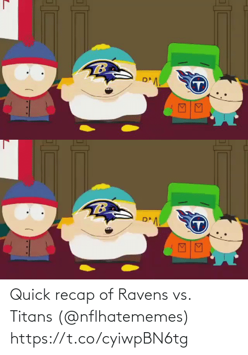 Ravens: Quick recap of Ravens vs. Titans (@nflhatememes) https://t.co/cyiwpBN6tg