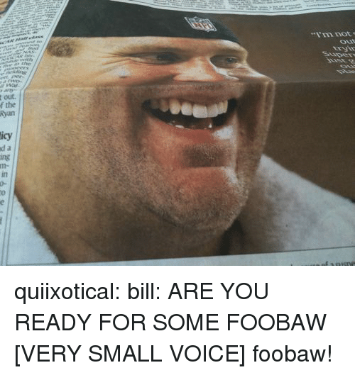 Target, Tumblr, and Blog: quiixotical: bill: ARE YOU READY FOR SOME FOOBAW  [VERY SMALL VOICE] foobaw!