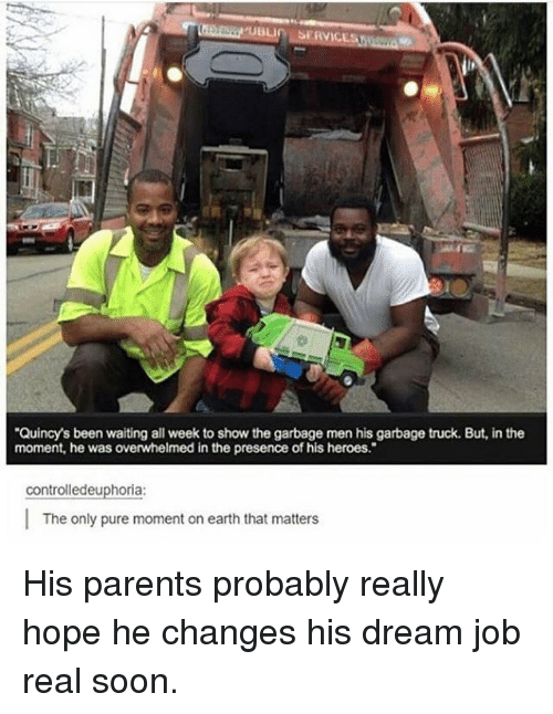 """garbage truck: Quincy's been waiting all week to show the garbage men his garbage truck. But, in the  moment, he was overwhelmed in the presence of his heroes.""""  controlledeuphoria:  The only pure moment on earth that matters <p>His parents probably really hope he changes his dream job real soon.</p>"""
