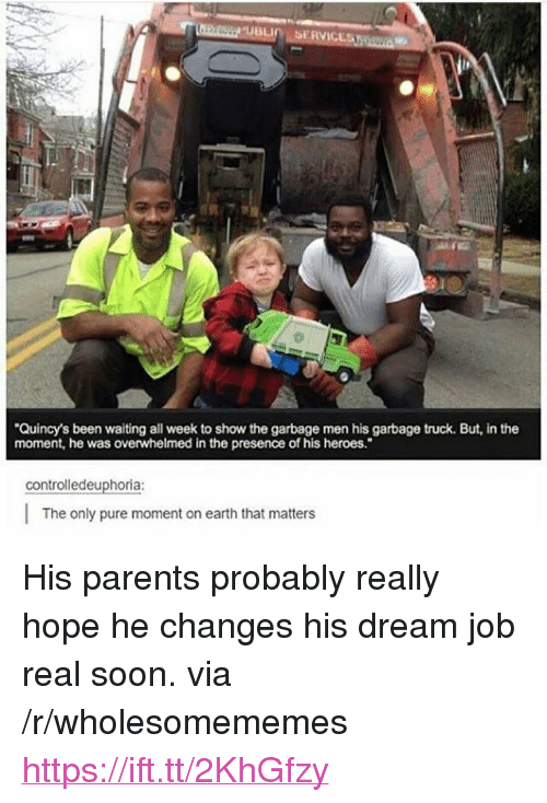 """garbage truck: Quincy's been waiting all week to show the garbage men his garbage truck. But, in the  moment, he was overwhelmed in the presence of his heroes.""""  controlledeuphoria:  The only pure moment on earth that matters <p>His parents probably really hope he changes his dream job real soon. via /r/wholesomememes <a href=""""https://ift.tt/2KhGfzy"""">https://ift.tt/2KhGfzy</a></p>"""