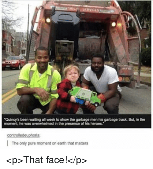 garbage truck: Quincy's been waiting all week to show the garbage men his garbage truck. But, in the  moment, he was overwhelmed in the presence of his heroes.  controlledeuphoria  The only pure moment on earth that matters <p>That face!</p>