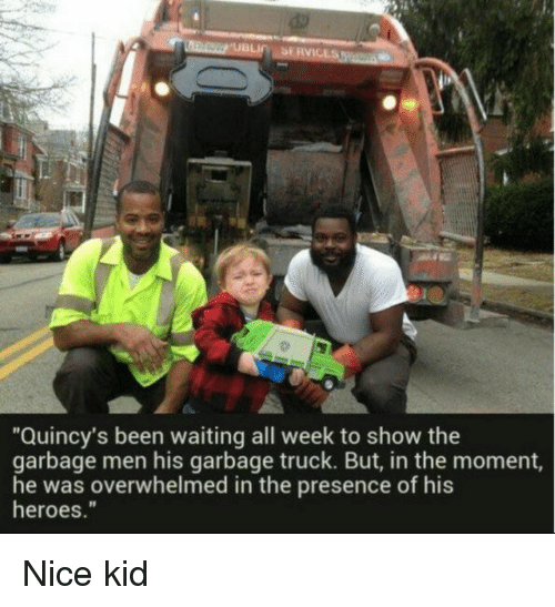 """garbage truck: """"Quincy's been waiting all week to show the  garbage men his garbage truck. But, in the moment,  he was overwhelmed in the presence of his  heroes."""" Nice kid"""