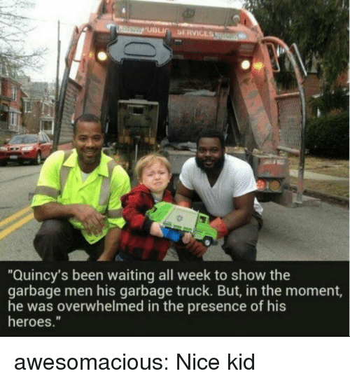 """In The Moment: """"Quincy's been waiting all week to show the  garbage men his garbage truck. But, in the moment,  he was overwhelmed in the presence of his  heroes."""" awesomacious:  Nice kid"""