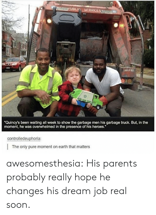 """garbage truck: Quincy's been waiting all week to show the garbage men his garbage truck. But, in the  moment, he was overwhelmed in the presence of his heroes.""""  controlledeuphoria:  The only pure moment on earth that matters awesomesthesia:  His parents probably really hope he changes his dream job real soon."""