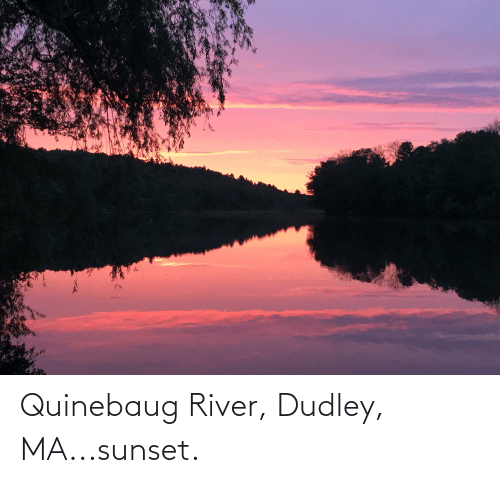 river: Quinebaug River, Dudley, MA...sunset.