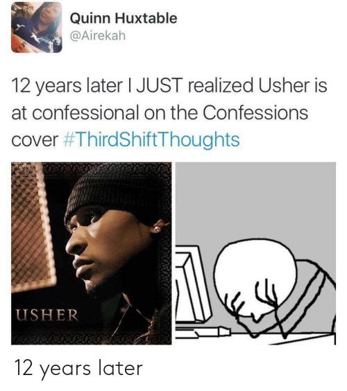 Usher, Quinn, and Confessions: Quinn Huxtable  @Airekah  TE  12 years later I JUST realized Usher is  at confessional on the Confessions  cover #ThirdShiftThoughts  USHER 12 years later