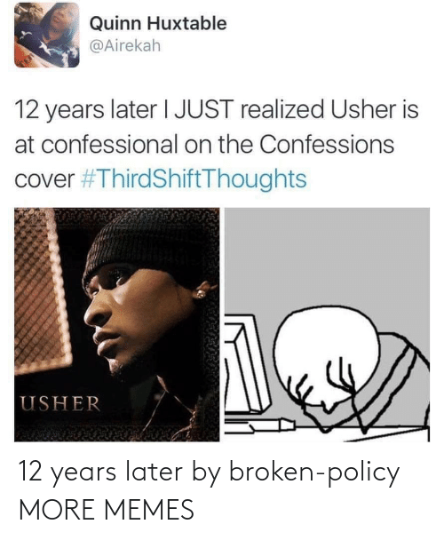 Cover: Quinn Huxtable  @Airekah  TE  12 years later I JUST realized Usher is  at confessional on the Confessions  cover #ThirdShiftThoughts  USHER 12 years later by broken-policy MORE MEMES